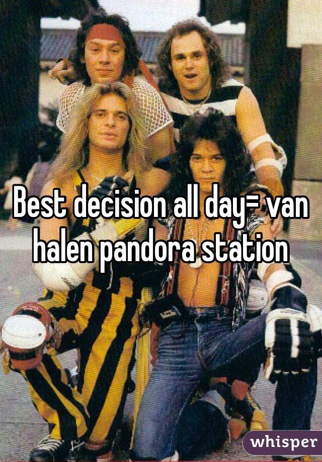 Best decision all day= van halen pandora station