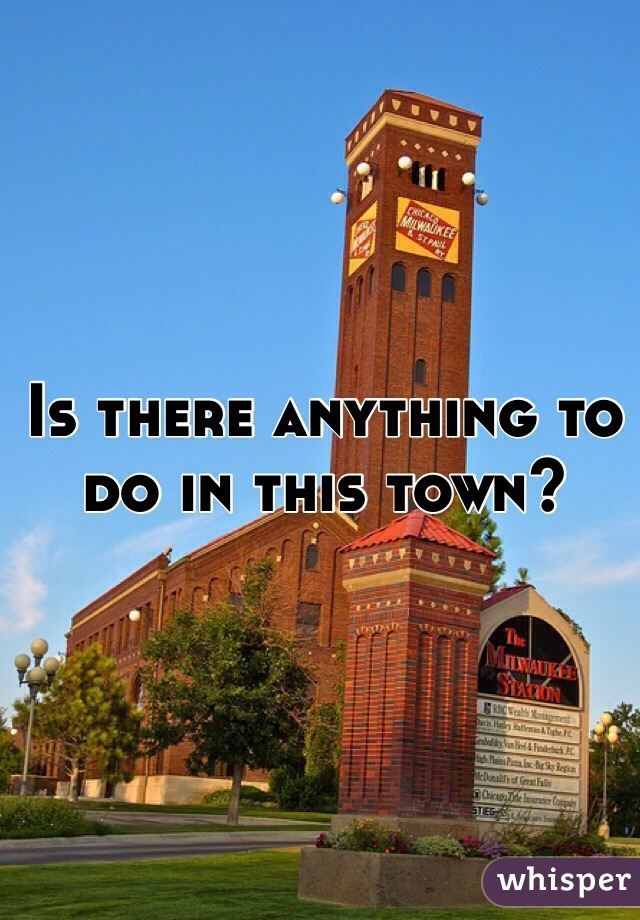 Is there anything to do in this town?