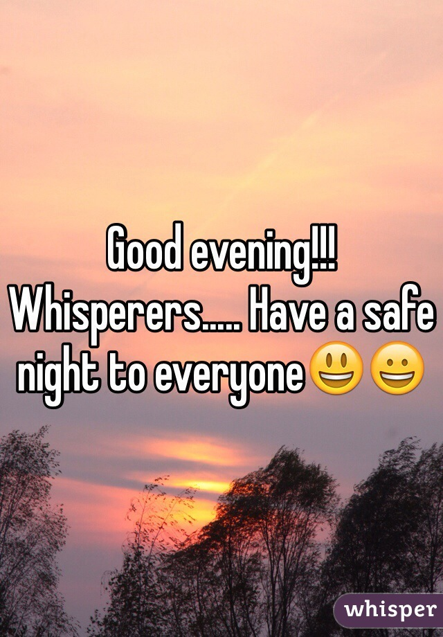 Good evening!!! Whisperers..... Have a safe night to everyone😃😀