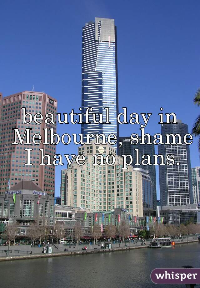 beautiful day in Melbourne, shame I have no plans.