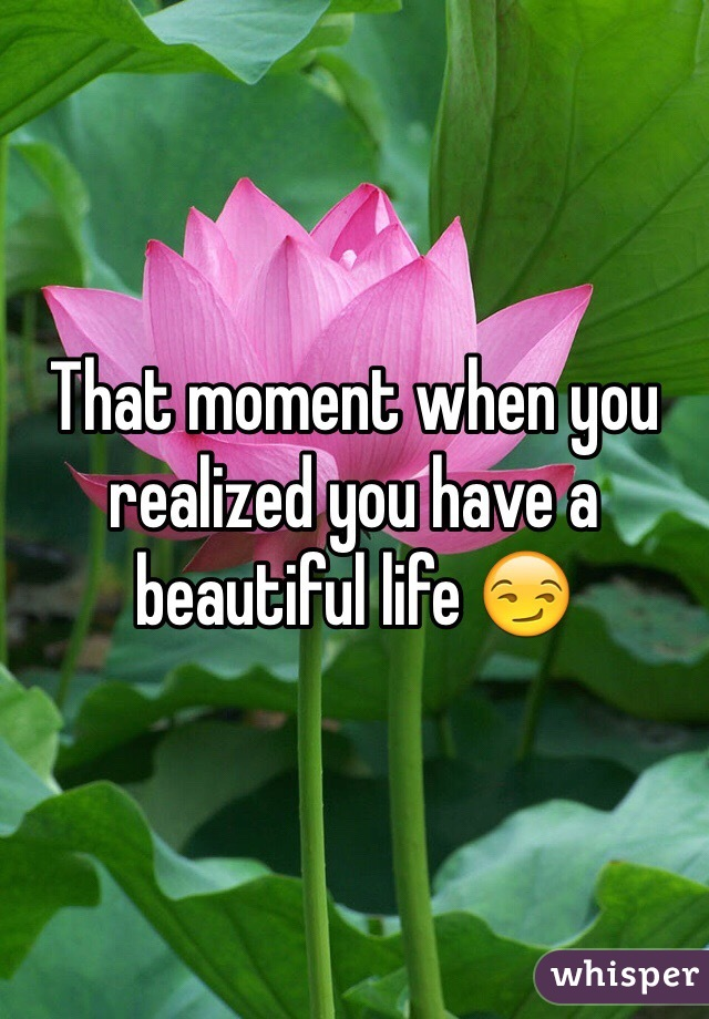That moment when you realized you have a beautiful life 😏