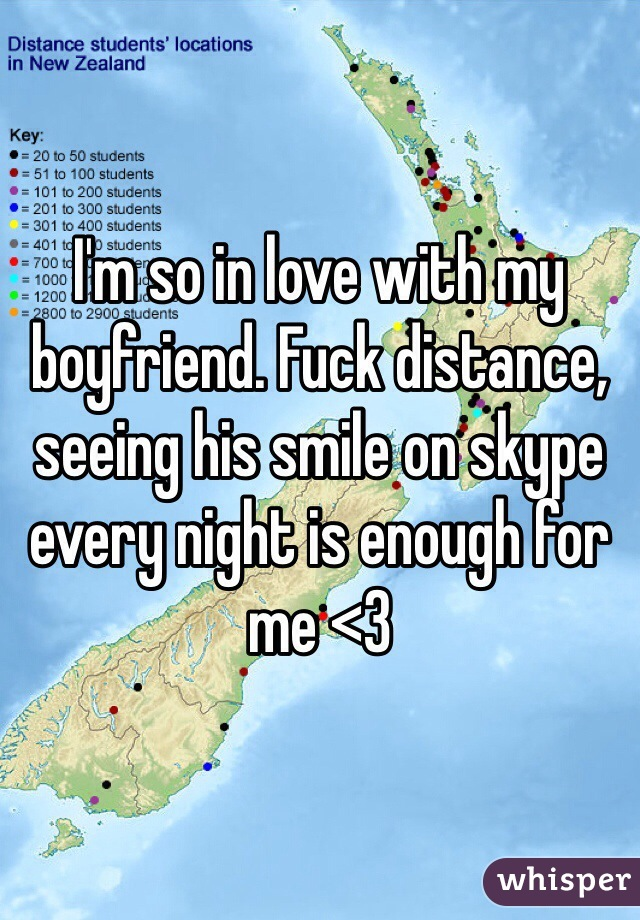 I'm so in love with my boyfriend. Fuck distance, seeing his smile on skype every night is enough for me <3