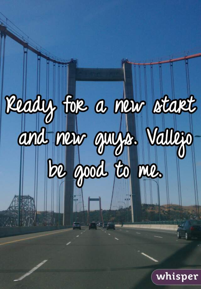 Ready for a new start and new guys. Vallejo be good to me.