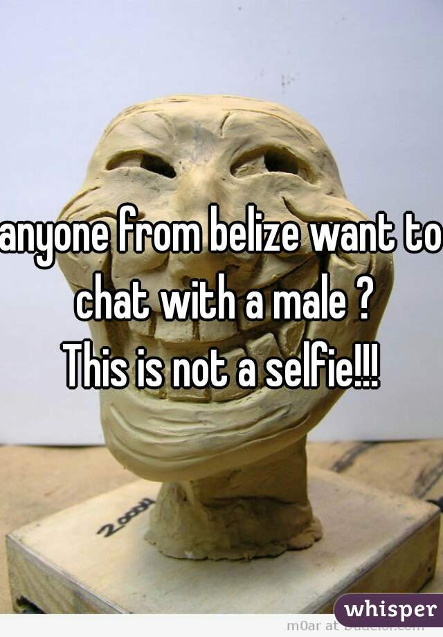 anyone from belize want to chat with a male ? This is not a selfie!!!