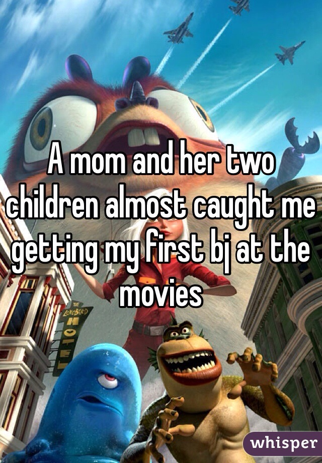 A mom and her two children almost caught me getting my first bj at the movies