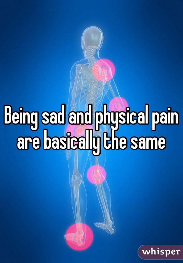 Being sad and physical pain are basically the same