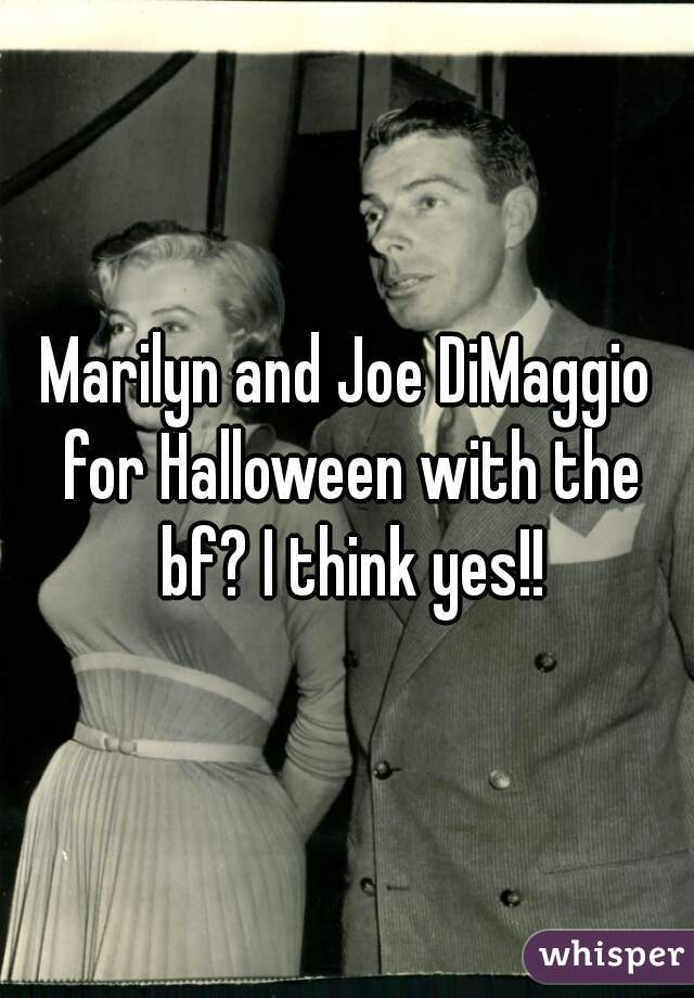 Marilyn and Joe DiMaggio for Halloween with the bf? I think yes!!