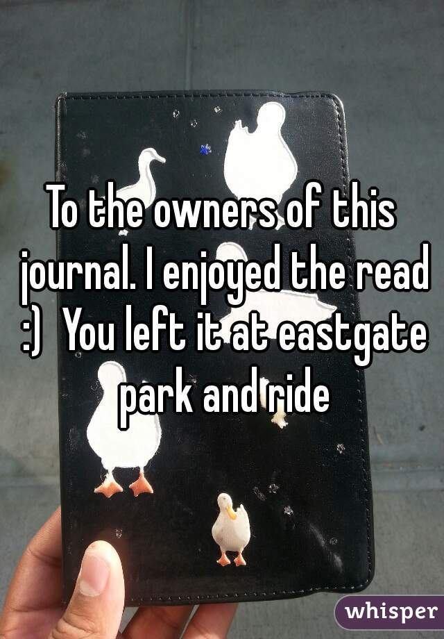 To the owners of this journal. I enjoyed the read :)  You left it at eastgate park and ride