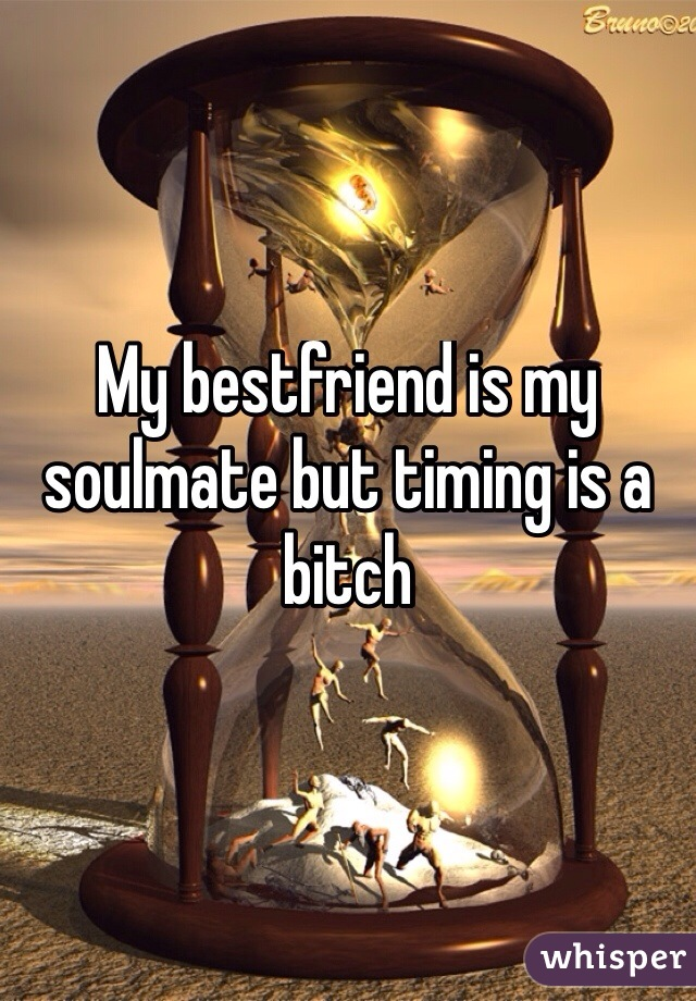 My bestfriend is my soulmate but timing is a bitch