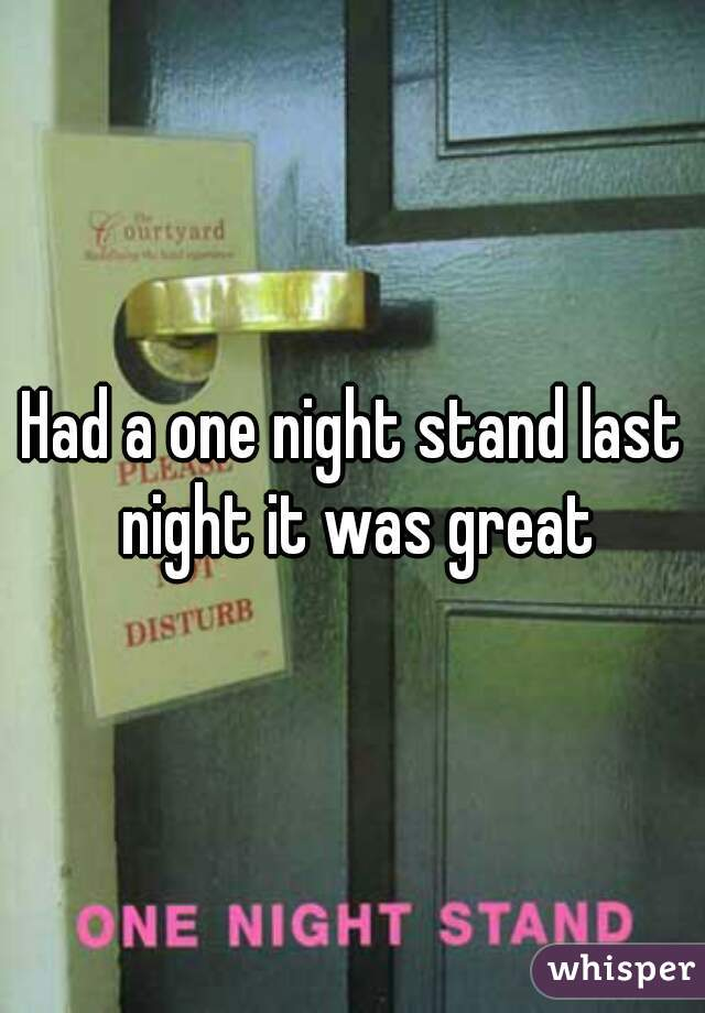 Had a one night stand last night it was great