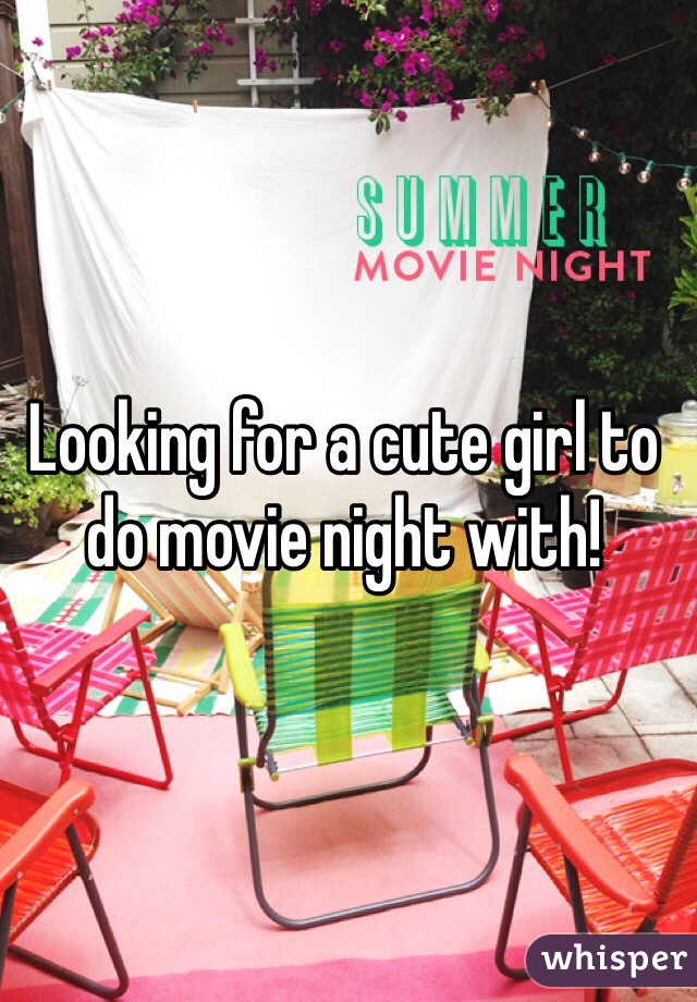 Looking for a cute girl to do movie night with!