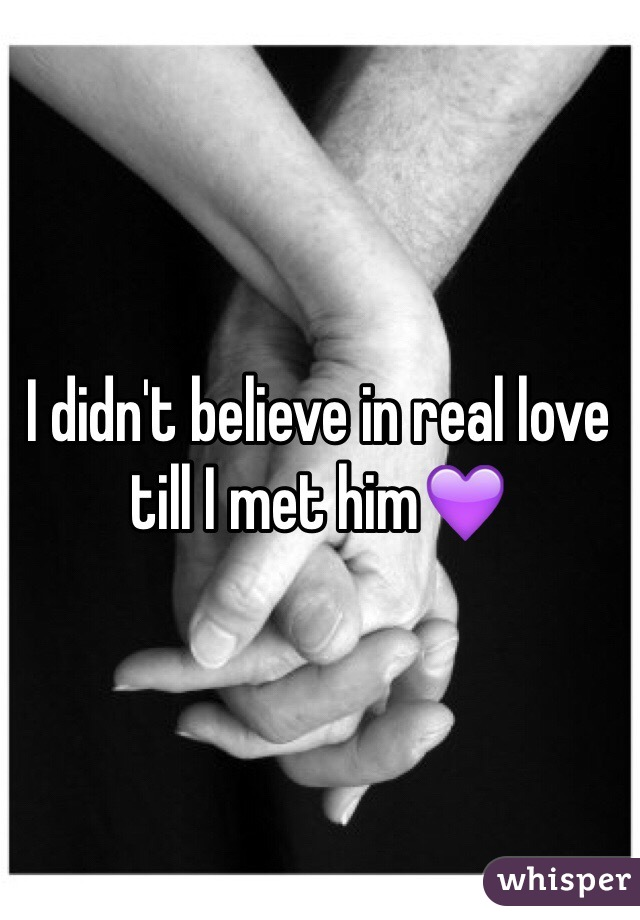 I didn't believe in real love till I met him💜
