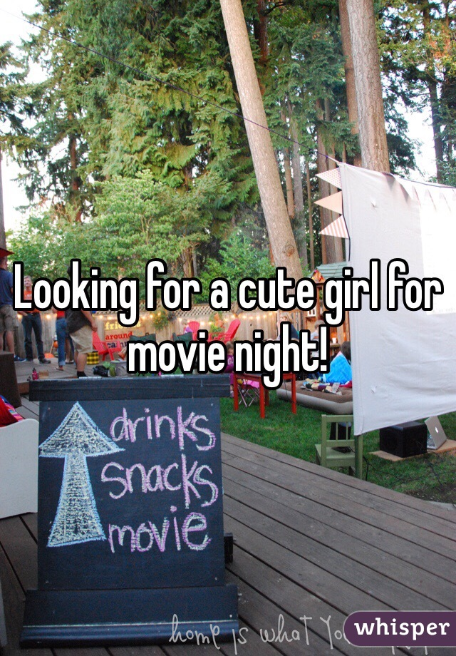 Looking for a cute girl for movie night!