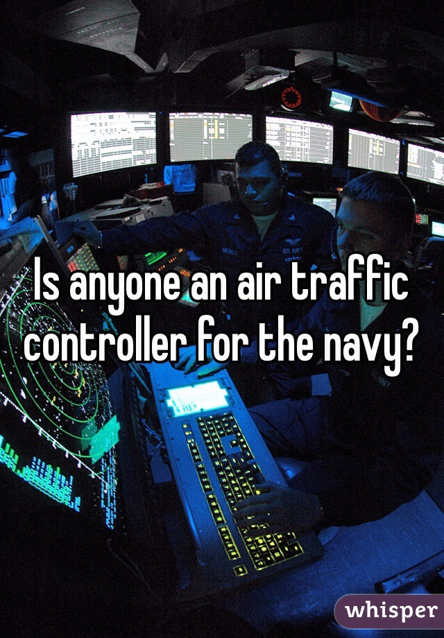 Is anyone an air traffic controller for the navy?