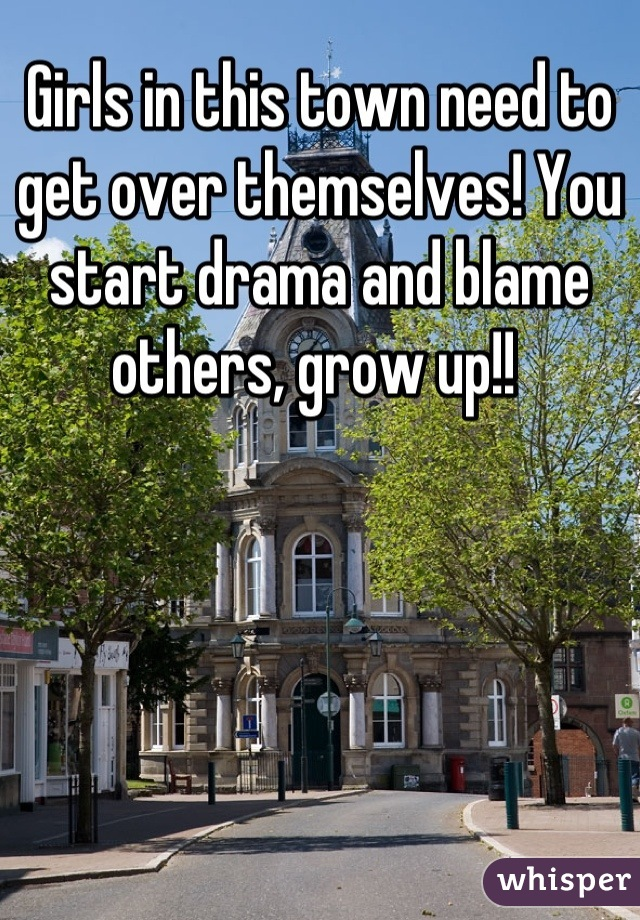 Girls in this town need to get over themselves! You start drama and blame others, grow up!!