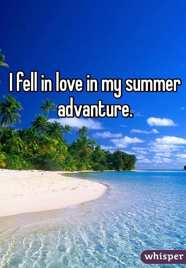 I fell in love in my summer advanture.