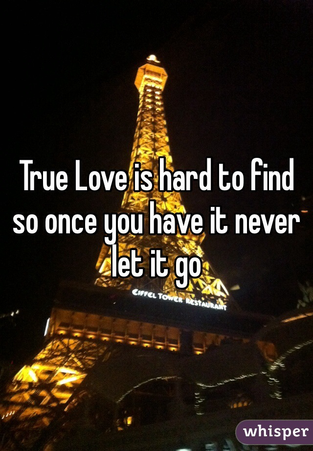 True Love is hard to find so once you have it never let it go