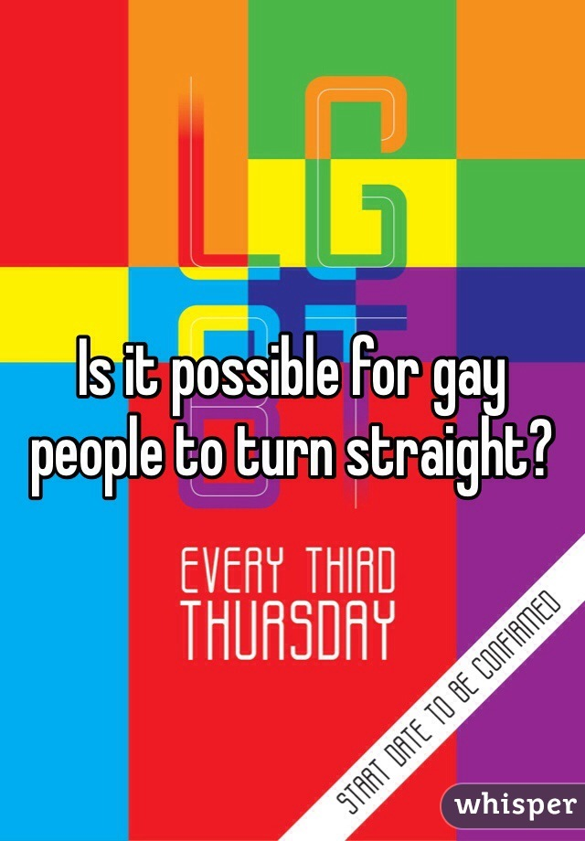 Is it possible for gay people to turn straight?