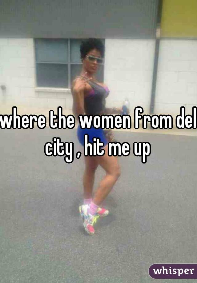 where the women from del city , hit me up
