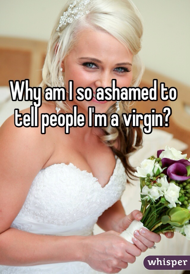 Why am I so ashamed to tell people I'm a virgin?