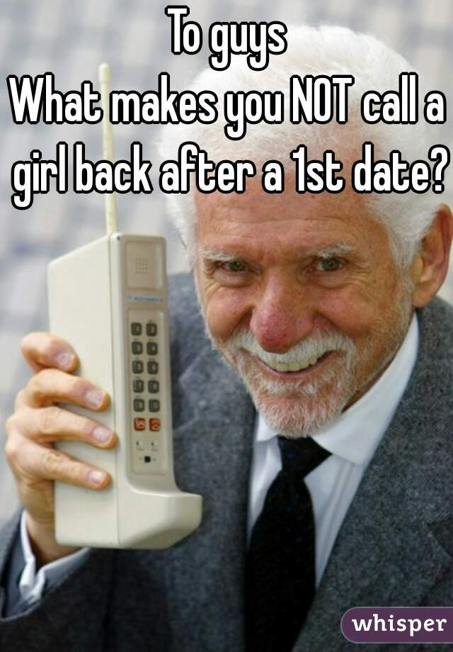 To guys What makes you NOT call a girl back after a 1st date?