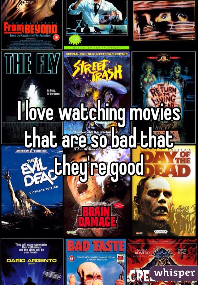 I love watching movies that are so bad that they're good