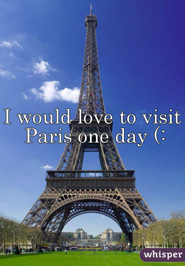 I would love to visit Paris one day (: