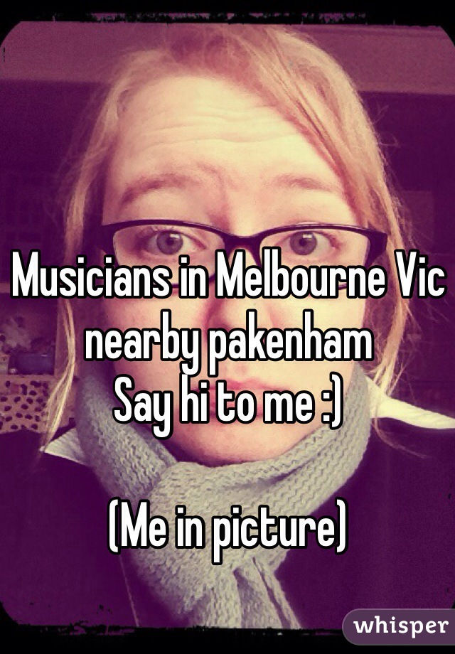 Musicians in Melbourne Vic nearby pakenham Say hi to me :)  (Me in picture)