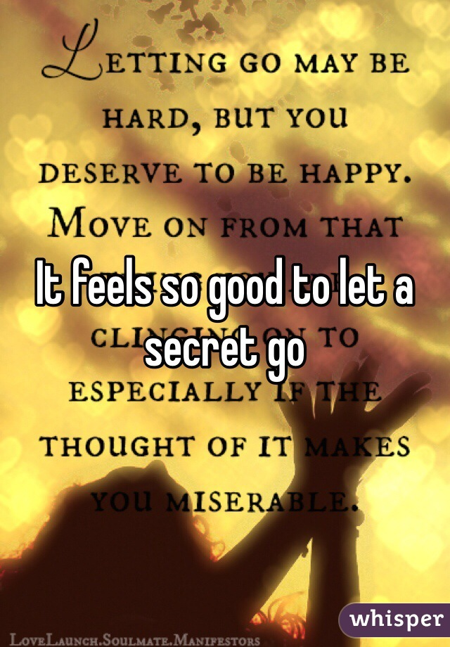 It feels so good to let a secret go