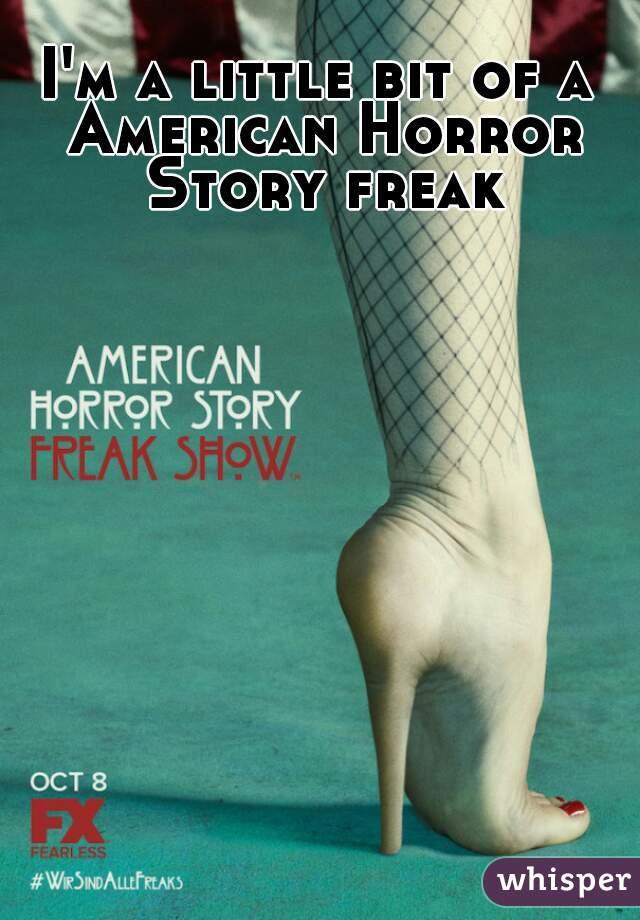 I'm a little bit of a American Horror Story freak