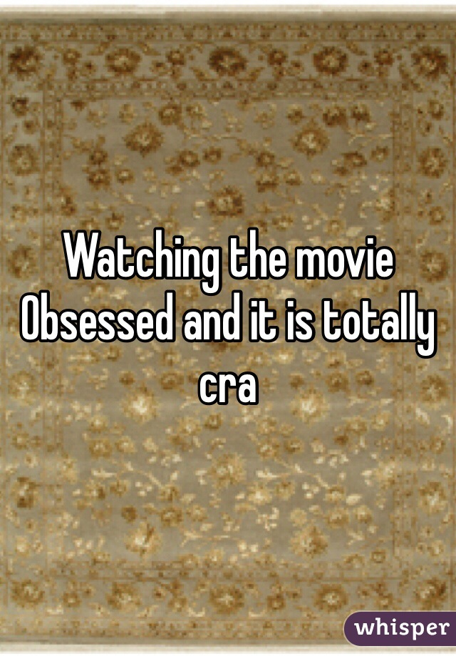 Watching the movie Obsessed and it is totally cra