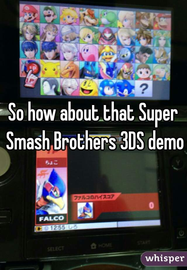 So how about that Super Smash Brothers 3DS demo?