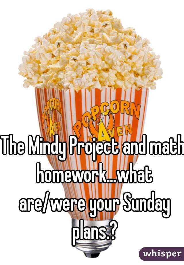 The Mindy Project and math homework...what are/were your Sunday plans.?