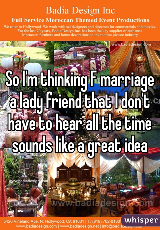 So I'm thinking F marriage a lady friend that I don't have to hear all the time sounds like a great idea