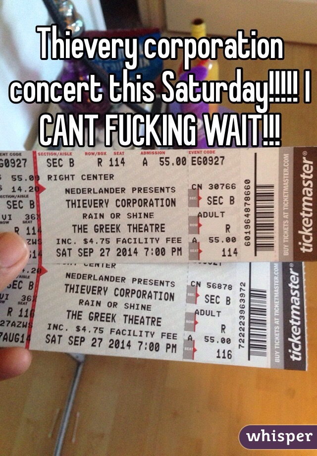 Thievery corporation concert this Saturday!!!!! I CANT FUCKING WAIT!!!