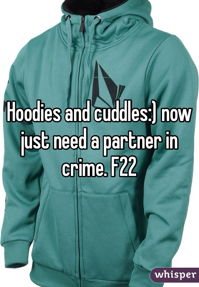 Hoodies and cuddles:) now just need a partner in crime. F22