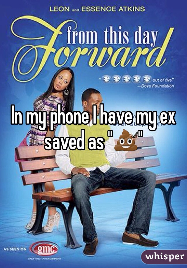 """In my phone I have my ex saved as """"💩"""""""