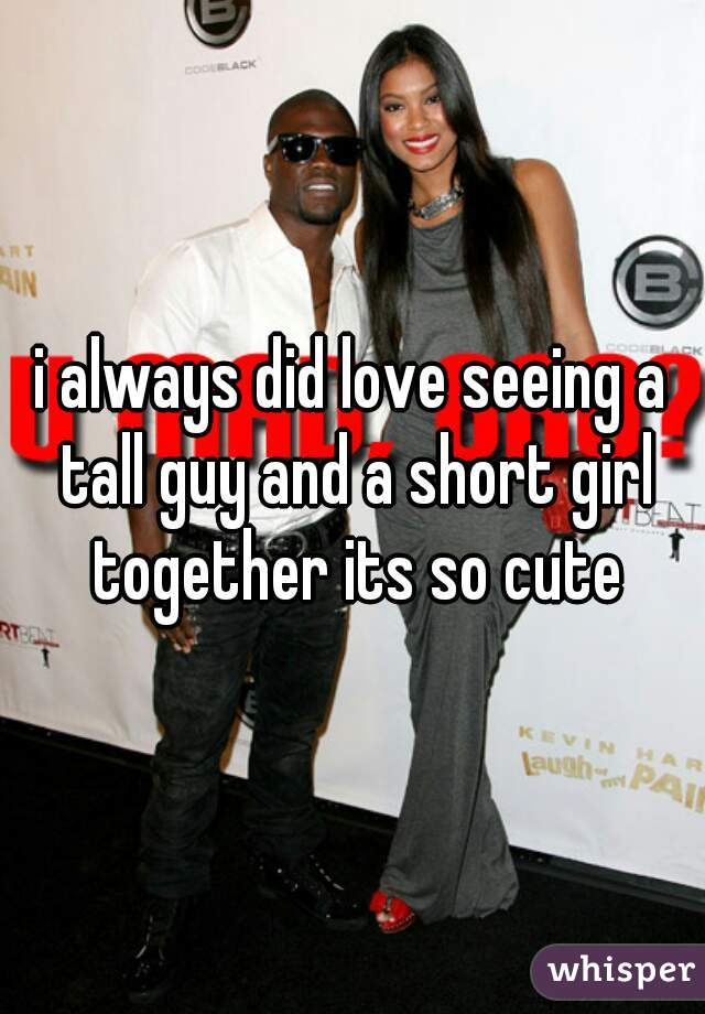 i always did love seeing a tall guy and a short girl together its so cute