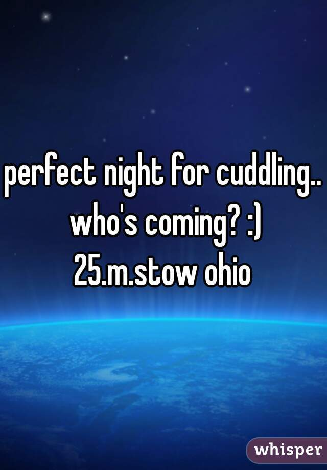 perfect night for cuddling.. who's coming? :)  25.m.stow ohio