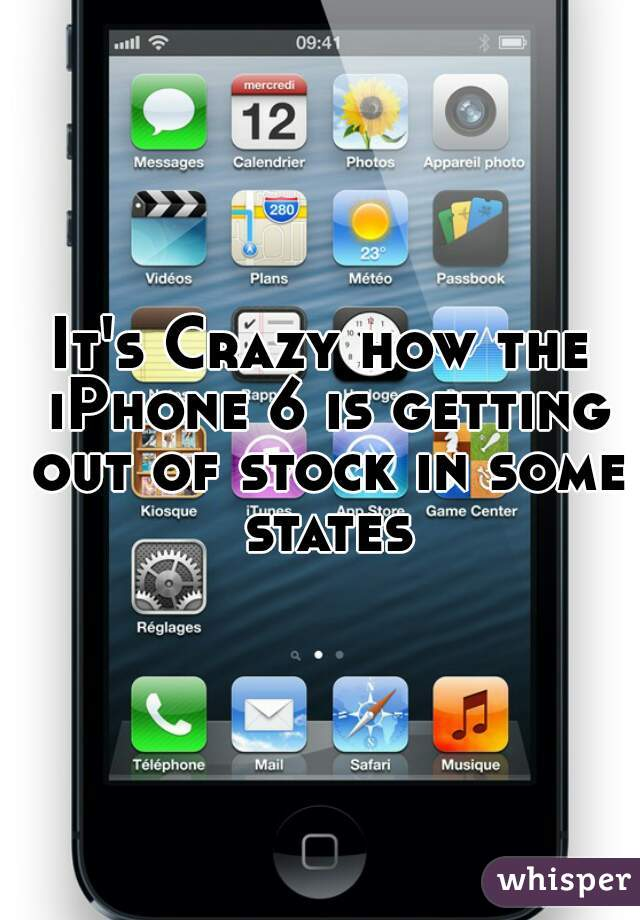 It's Crazy how the iPhone 6 is getting out of stock in some states