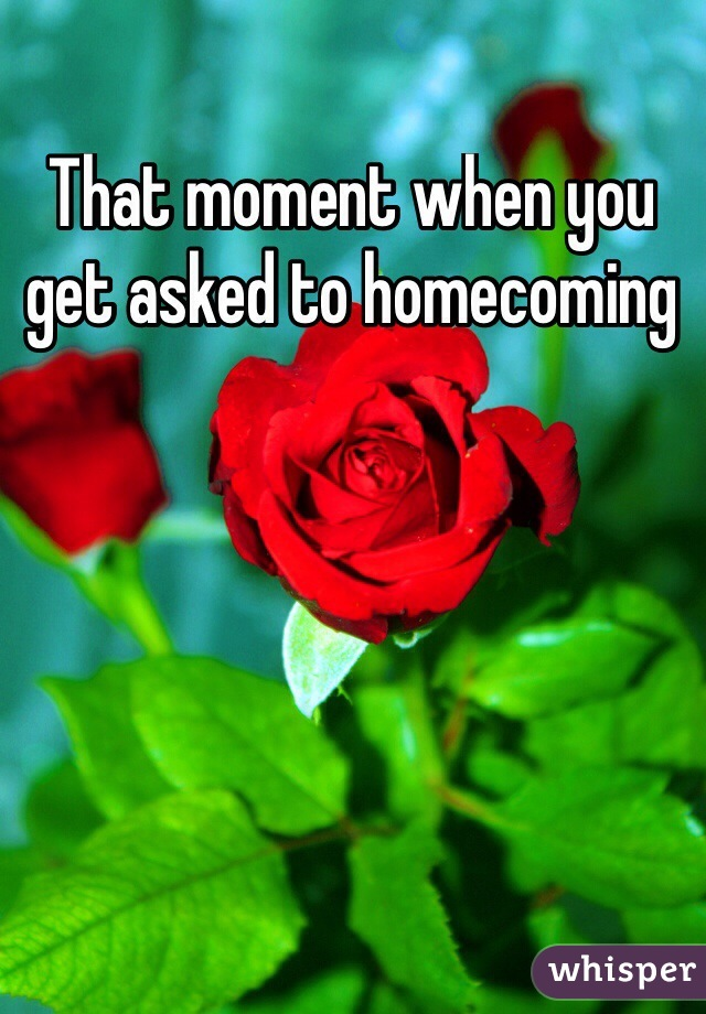 That moment when you get asked to homecoming