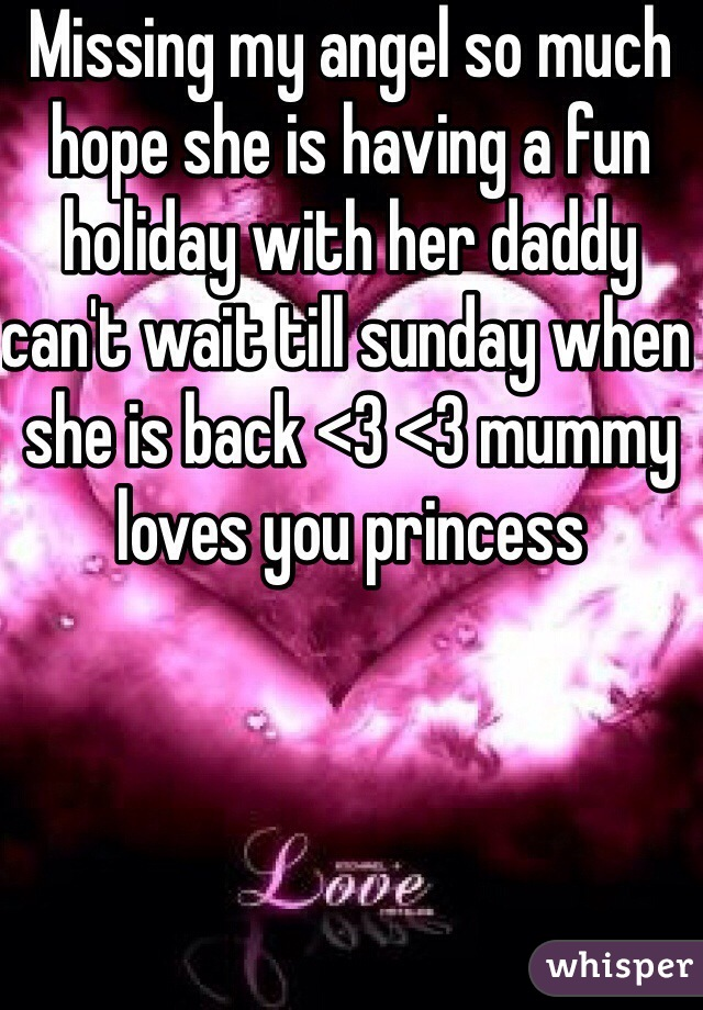 Missing my angel so much hope she is having a fun holiday with her daddy can't wait till sunday when she is back <3 <3 mummy loves you princess