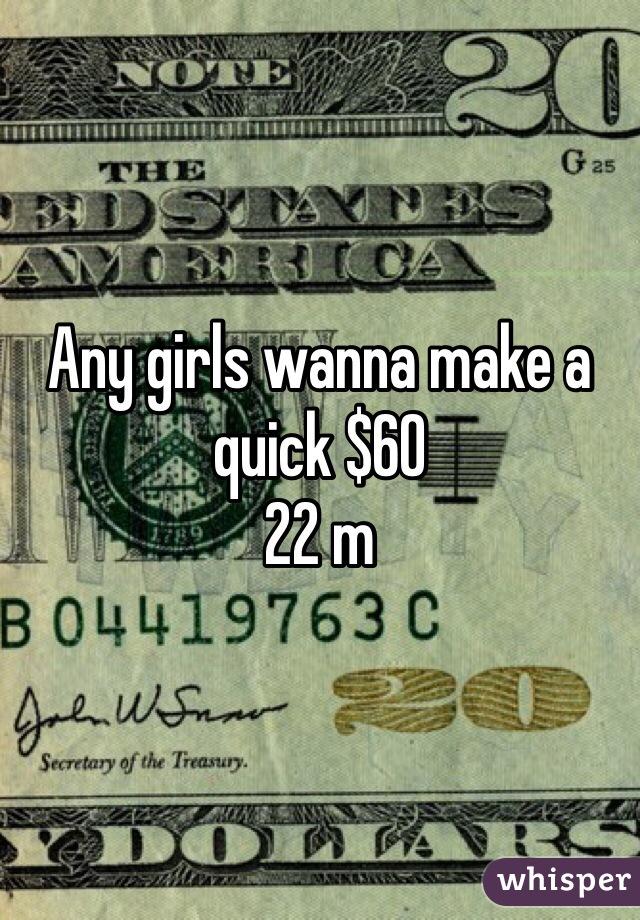 Any girls wanna make a quick $60  22 m