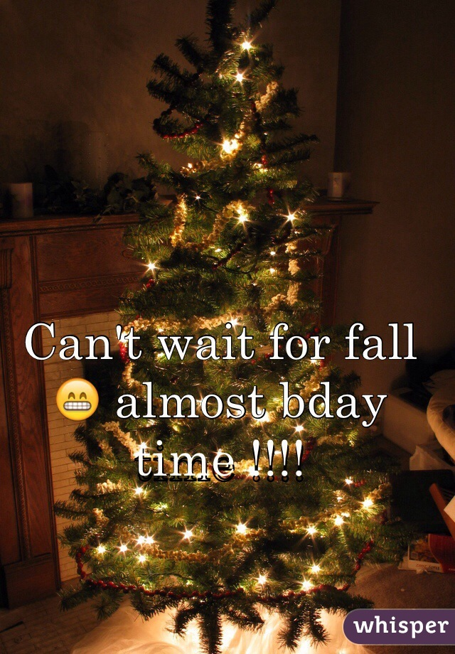 Can't wait for fall 😁 almost bday time !!!!