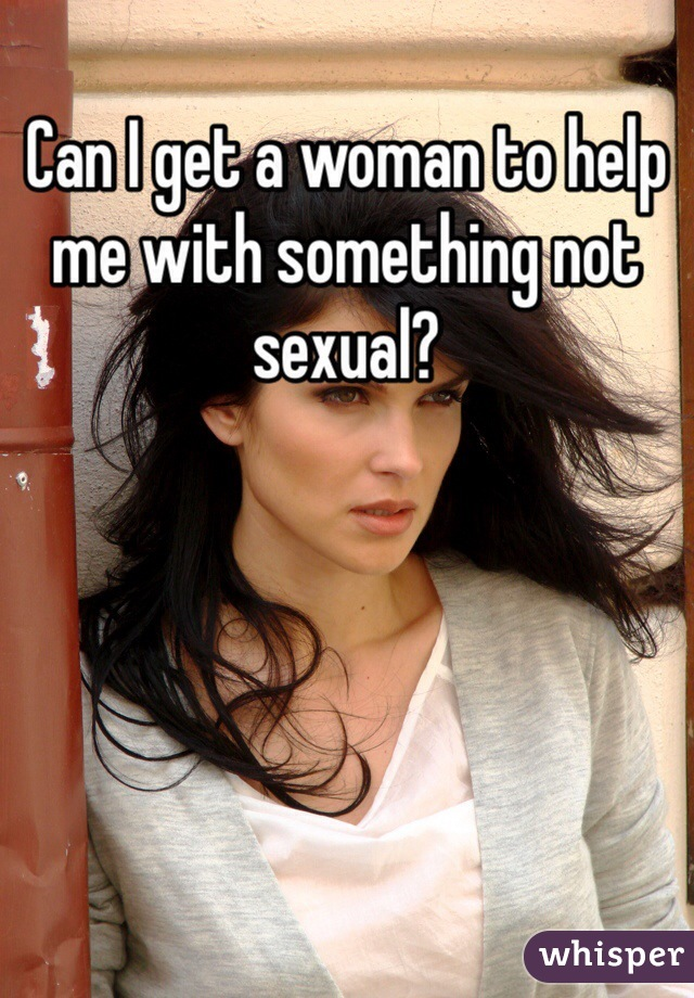 Can I get a woman to help me with something not sexual?