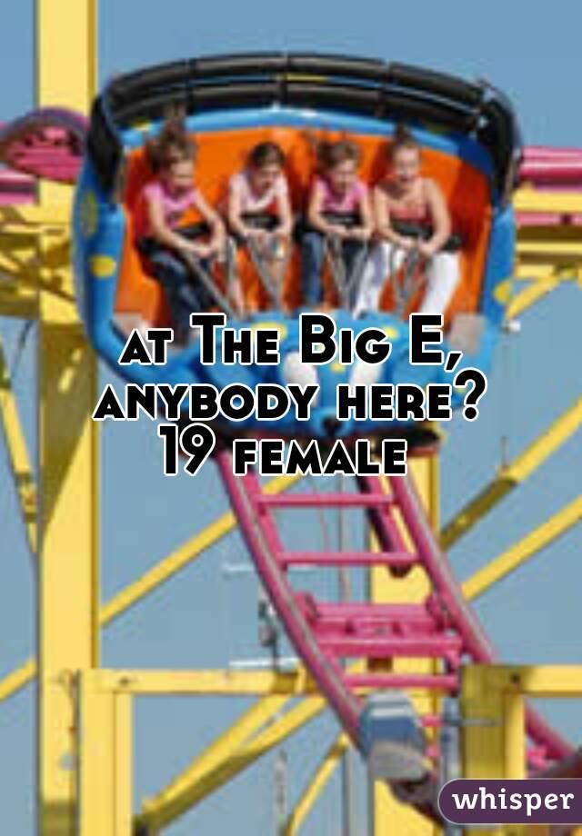 at The Big E, anybody here?   19 female