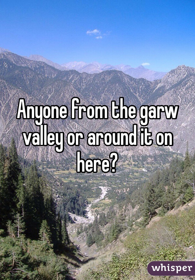 Anyone from the garw valley or around it on here?