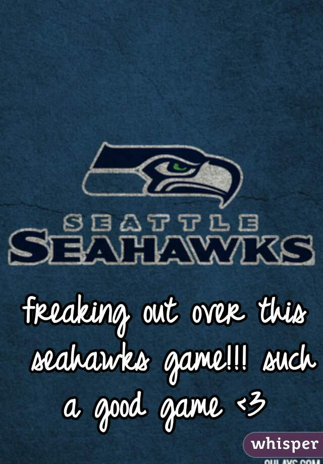 freaking out over this seahawks game!!! such a good game <3