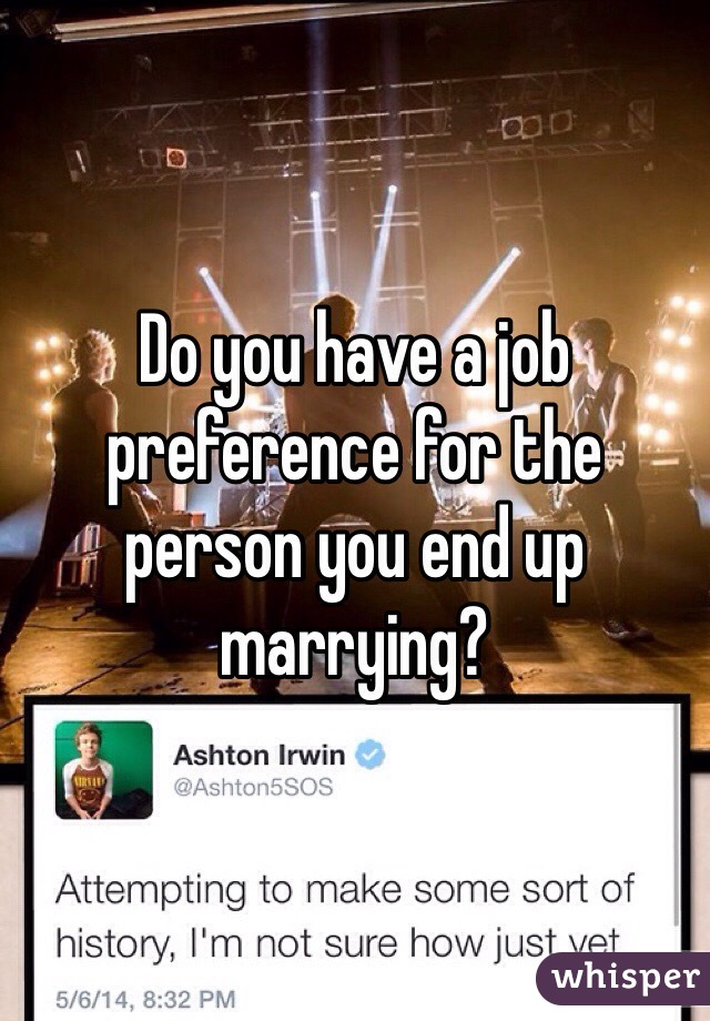 Do you have a job preference for the person you end up marrying?