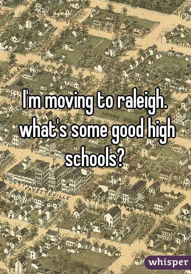 I'm moving to raleigh. what's some good high schools?
